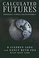Calculated Futures: Theology, Ethics, and Economics