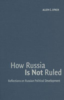 How Russia Is Not Ruled Reflections on Russian Political Development
