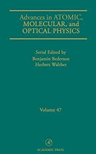 Advances in Atomic, Molecular and Optical Physics, Volume 47