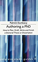 Authoring a PhD: How to Plan, Draft, Write and Finish a Doctoral Thesis or Dissertation. Palgrave Study Guides.