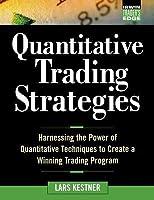 Quantitative Trading Strategies: Harnessing the Power of Quantitative Techniques to Create a Winning Trading Program