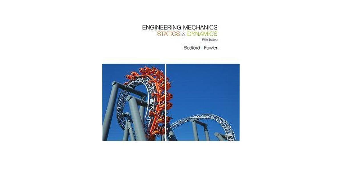 Engineering Mechanics Dynamics, 5E Anthony M. Bedford and ...