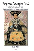 Empress Dowager CIXI: China's Last Dynasty and the Long Reign of a Formidable Concubine
