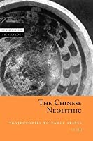 Chinese Neolithic, The: Trajectories to Early States