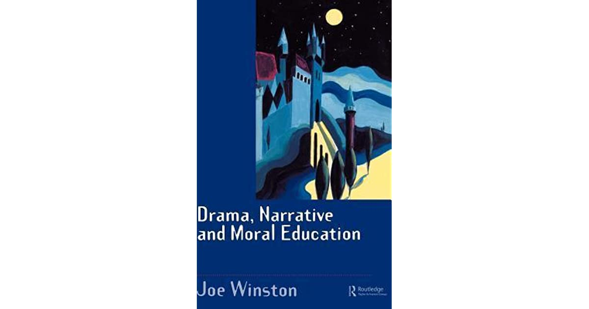 Drama, Narrative and Moral Education by Joe Winston