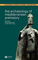 Archaeology of Mediterranean Prehistory, The. Blackwell Studies in Global Archaeology.