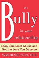 Bully in Your Relationship: Stop Emotional Abuse and Get the Love You Deserve