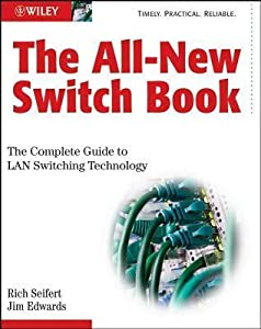 All-New Switch Book: The Complete Guide to LAN Switching Technology