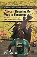 Almost Sleeping My Way to Timbuktu: West Africa on a Shoestring by Public Transport with No French