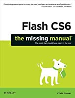 Flash Cs6: The Missing Manual (Revised)