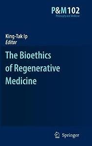 Bioethics of Regenerative Medicine, The. Philosophy and Medicine, Volume 102.