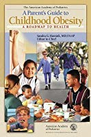 Parent's Guide to Childhood Obesity: A Road Map to Health
