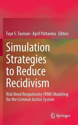 Simulation Strategies to Reduce Recidivism: Risk Need Responsivity (Rnr) Modeling for the Criminal Justice System