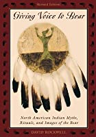 Giving Voice to Bear: North American Indian Myths, Rituals, and Images of the Bear (Revised)