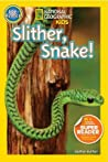 Slither, Snake! (National Geographic Readers)