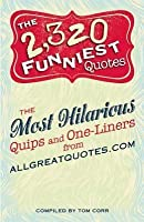 2,320 Funniest Quotes: The Most Hilarious Quips and One-Liners from Allgreatquotes.com