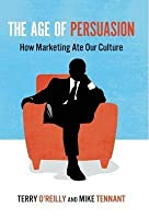 Age of Persuasion: How Marketing Ate Our Culture