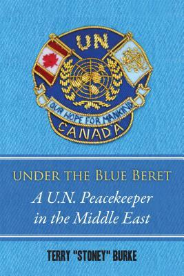 Under The Blue Beret: A U N  Peacekeeper in the Middle East