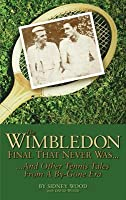 Wimbledon Final That Never Was . . .: And Other Tennis Tales from a By-Gone Era