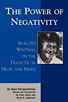 Power of Negativity: Selected Writings on the Dialectic in Hegel and Marx