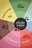 Eating Right in America: The Cultural Politics of Food & Health