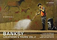 Banksy Locations & Tours Volume 2: A Collection of Graffiti Locations and Photographs from Around the UK