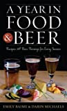 Year in Food and Beer: Recipes and Beer Pairings for Every Season
