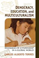 Democracy, Education, and Multiculturalism: Dilemmas of Citizenship in a Global World