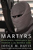 Martyrs: Innocence, Vengeance and Despair in the Middle East. (Revised)
