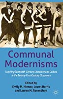 Communal Modernisms: Teaching Twentieth-Century Literature and Culture in the Twenty-First-Century Classroom
