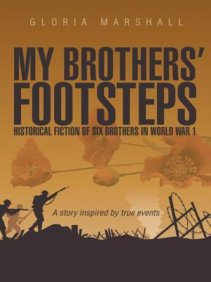 My Brothers' Footsteps: Historical Fiction of Six Brothers in World War 1