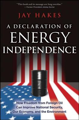 Declaration of Energy Independence: How Freedom from Foreign Oil Can Improve National Security, Our Economy, and the Environment