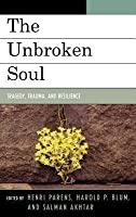 Unbroken Soul: Tragedy, Trauma, and Human Resilience