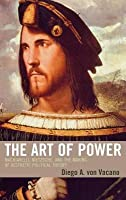 Art of Power: Machiavelli, Nietzsche, and the Making of Aesthetic Political Theory