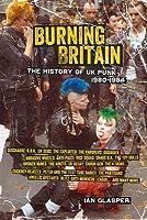 Burning Britain: The History of UK Punk 1980?1984
