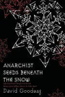 Anarchist Seeds Beneath the Snow: Left-Libertarian Thought and British Writers from William Morris to Colin Ward (Revised)