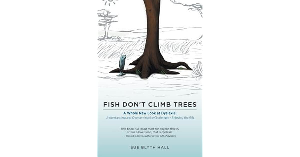 Understanding Dyslexia Dyslexia The Gift >> Fish Don't Climb Trees - A Whole New Look at Dyslexia ...