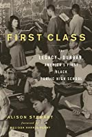 First Class: The Legacy of Dunbar, America?S First Black Public High School