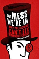 Mess We're in: Why Politicians Can't Fix Financial Crises