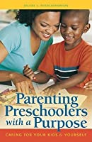 Parenting Preschoolers with a Purpose: Caring for Your Kids & Yourself