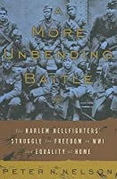 More Unbending Battle: The Harlem Hellfighter's Struggle for Freedom in Wwi and Equality at Home