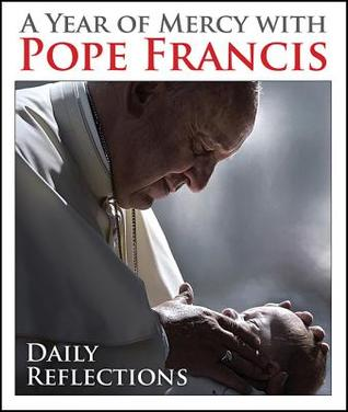 A Year of Mercy with Pope Francis: Daily Reflections by Pope Francis