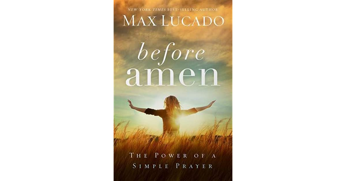 Before Amen The Power Of A Simple Prayer By Max Lucado