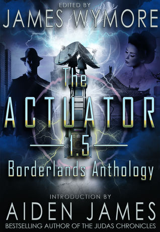 Borderlands Anthology (The Actuator, #1.5)