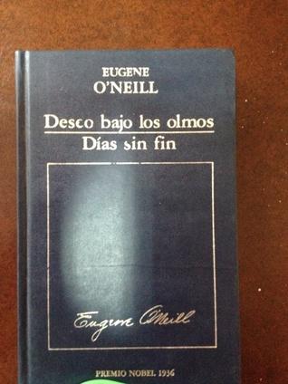 Deseo bajo los olmos / Días sin fin by Eugene O'Neill