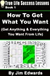 How To Get Anything You Want (True Life Success Lessons)