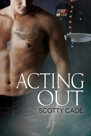 Acting Out by Scotty Cade