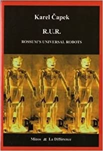 RUR : Rossum's universal robots : drame collectif en un prologue de comédie en trois actes