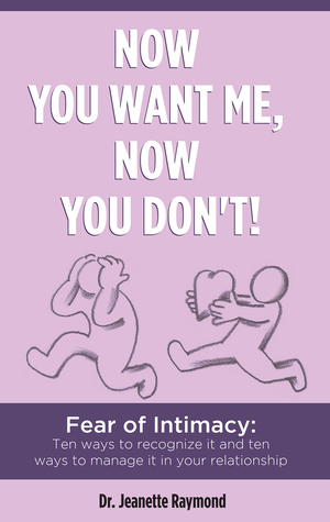 Now You Want Me Now You Don't! Fear of Intimacy: Ten ways to recognize it, and ten ways to manage it in your relationship