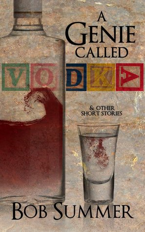 A Genie Called Vodka & Other Short Stories by Bob Summer